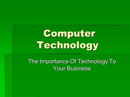 the importance of computer technology in business In a medical laboratory, computers are used to run  must at times program the  computer technology to do the desired.