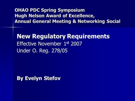 OHAO PDC Spring Symposium Hugh Nelson Award of Excellence, Annual General Meeting & Networking Social New Regulatory Requirements Effective November 1.