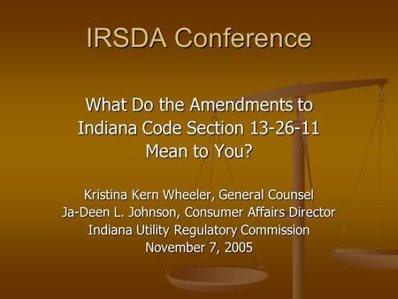 IRSDA Conference What Do the Amendments to Indiana Code Section 13-26-11 Mean to You? Kristina Kern Wheeler, General Counsel Ja-Deen L. Johnson, Consumer.