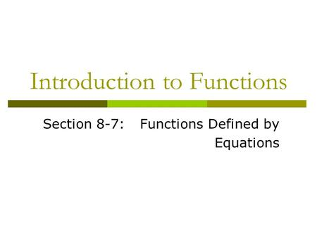 Introduction to Functions Section 8-7:Functions Defined by Equations.