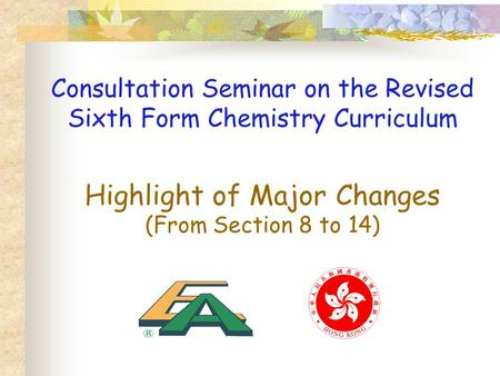 Highlight of Major Changes (From Section 8 to 14) Consultation Seminar on the Revised Sixth Form Chemistry Curriculum.