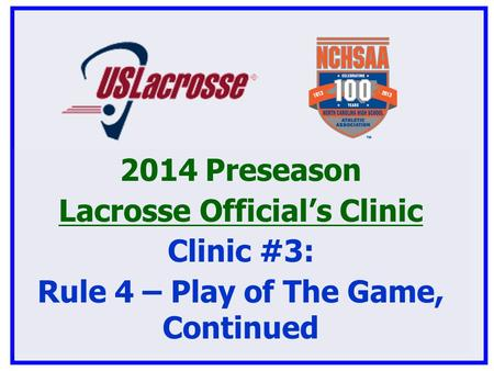 2014 Preseason Lacrosse Official's Clinic Clinic #3: Rule 4 – Play of The Game, Continued.