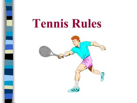 Tennis Rules. COURT AREA: SINGLES n Match Is Played Between 2 Players.
