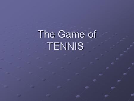 The Game of TENNIS. Tennis The Game: Tennis is an individual racket sport played on a court divided by a 3' net. A person can play singles or with a partner.