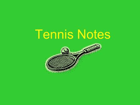 Tennis Notes. The Court Court Terminology Net (3 feet) Doubles Sideline Single Sideline Alley Baseline Center Mark Right Service Court Left Service Court.
