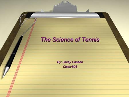 The Science of Tennis By: Jacey Casado Class:806.