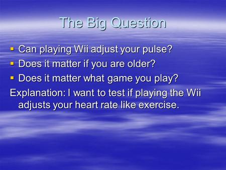 The Big Question  Can playing Wii adjust your pulse?  Does it matter if you are older?  Does it matter what game you play? Explanation: I want to test.