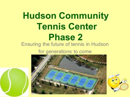 Hudson Community Tennis Center Phase 2 Ensuring the future of tennis in Hudson for generations to come.