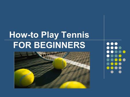 How-to Play Tennis FOR BEGINNERS. Rackets Light weight Wide head Long length Any brand Synthetic Materials.