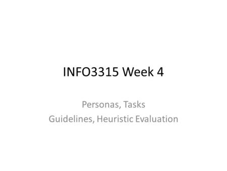 INFO3315 Week 4 Personas, Tasks Guidelines, Heuristic Evaluation.