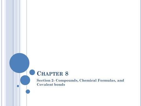 Section 2- Compounds, Chemical Formulas, and Covalent bonds