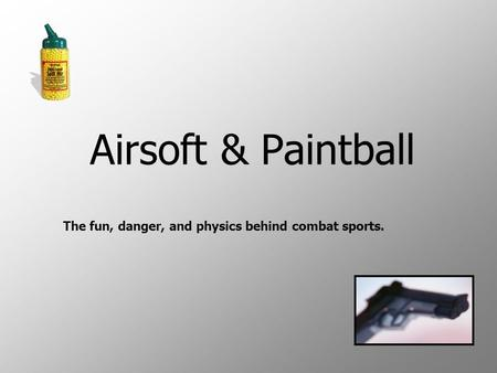 Airsoft & Paintball The fun, danger, and physics behind combat sports.