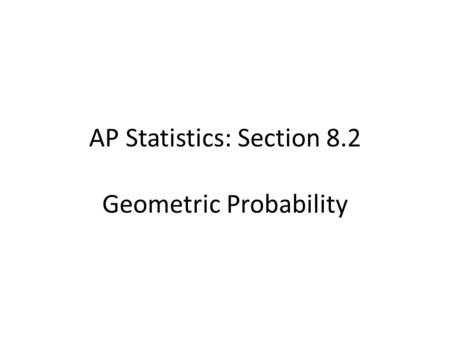 AP Statistics: Section 8.2 Geometric Probability.