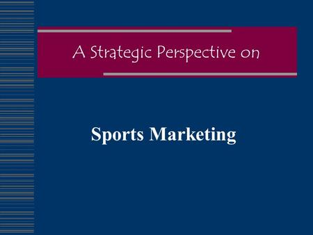 A Strategic Perspective on Sports Marketing. Objectives  Define Sports Marketing  Examine Growth  Types of Sports Consumers  Types of Sports Products.
