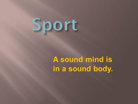 A sound mind is in a sound body.. KINDS OF SPORTS Which words do you associate with this topic? Make up Mind- Map.