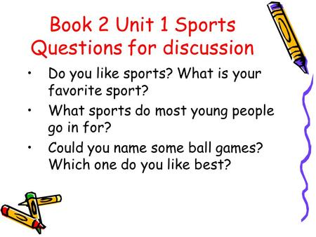 Book 2 Unit 1 Sports Questions for discussion Do you like sports? What is your favorite sport? What sports do most young people go in for? Could you name.