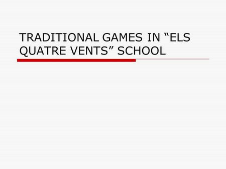 "TRADITIONAL GAMES IN ""ELS QUATRE VENTS"" SCHOOL. On Wednesday we always celebrate the ""Traditional Games day"" at school. So at the breaktime, instead of."