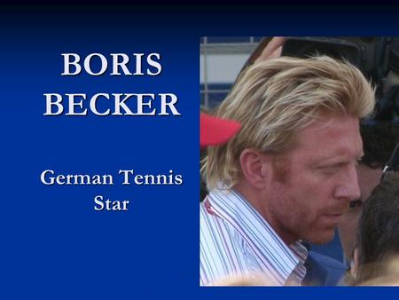 BORIS BECKER German Tennis Star. I love the winning, I can take the losing, but most of all I Love to play. Boris Becker Boris Franz Becker (b. November.