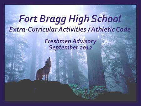 Fort Bragg High School Extra-Curricular Activities / Athletic Code Freshmen Advisory September 2012.