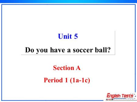 Section A Period 1 (1a-1c) Unit 5 Do you have a soccer ball?