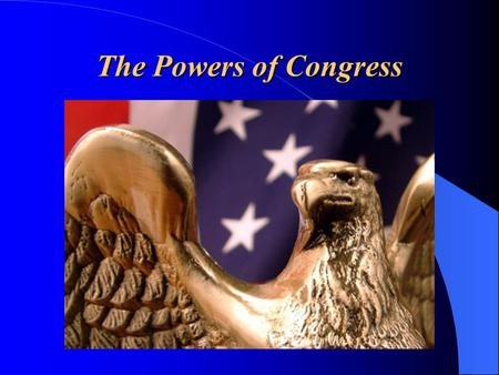 The Powers of Congress. The U.S. Constitution Legislative Powers Expressed/Enumerated powers are specifically given to Congress in the Constitution.