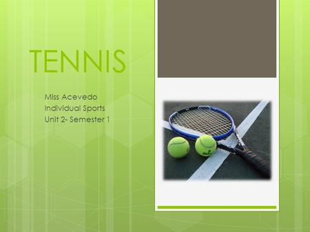 TENNIS Miss Acevedo Individual Sports Unit 2- Semester 1.