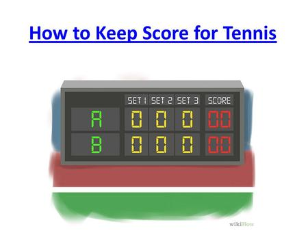 How to Keep Score for Tennis How to Keep Score for Tennis