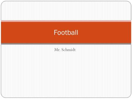 Mr. Schmidt Football Football Basic Rules Football has hundreds of different rules. Officials take classes in order to officiate a game of American football,