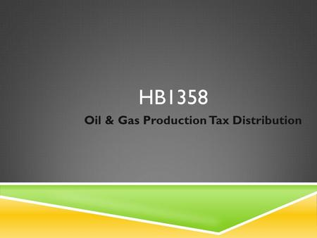 HB1358 Oil & Gas Production Tax Distribution. BACKGROUND  17 Oil & Gas Producing Counties  85% of production from 4 counties  Mountrail  McKenzie.