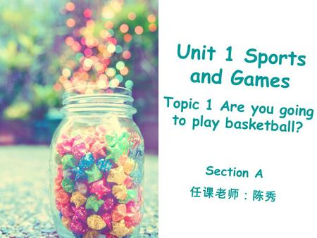 Unit 1 Sports and Games Topic 1 Are you going to play basketball? Section A 任课老师:陈秀.
