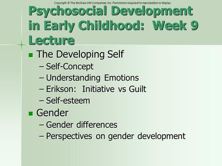 Copyright © The McGraw-Hill Companies, Inc. Permission required for reproduction or display. Psychosocial Development in Early Childhood: Week 9 Lecture.