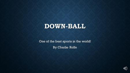 DOWN-BALL One of the best sports in the world! By Charlie Rolfe.