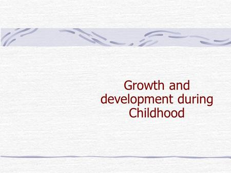 Growth and development during Childhood. We can divide childhood into two parts:  Early Childhood (2 years to 6 years)  Later Childhood (6 years to.
