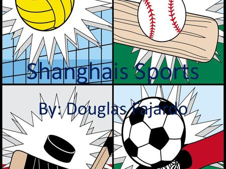 Shanghais Sports By: Douglas Fajardo. Basketball The first sport that was on the list was Basketball In very poor parts of shanghai many kids love to.