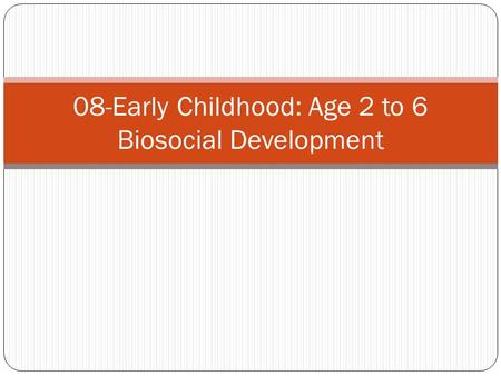 08-Early Childhood: Age 2 to 6 Biosocial Development.