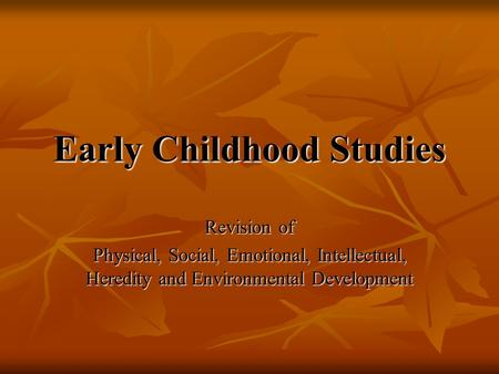 Early Childhood Studies Revision of Physical, Social, Emotional, Intellectual, Heredity and Environmental Development.