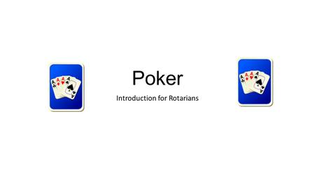 Poker Introduction for Rotarians. Poker is NOT Gambling USA Federal Court has ruled it is a game of Skill NPL / APL – Poker Leagues run with Leader boards.