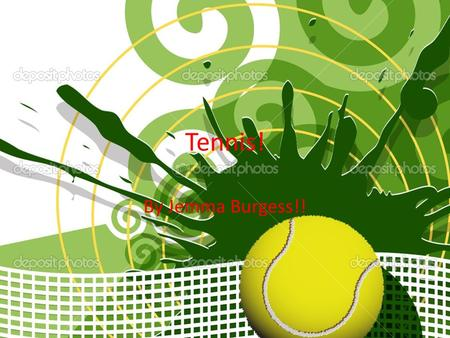 Tennis! By Jemma Burgess!!. Tennis! Tennis is a sport usually played in teams of two which is doubles or it can be played in singles. Each player has.