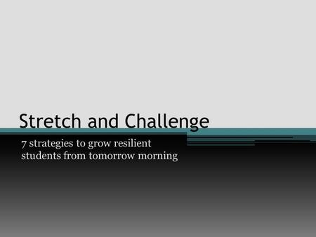 Stretch and Challenge 7 strategies to grow resilient students from tomorrow morning.