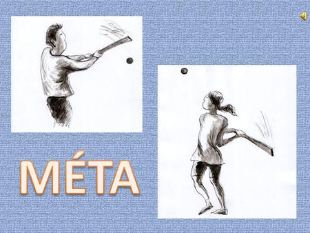 Méta is a traditional Hungarian ballgame, played by two groups of 10-15 children. The equipment is rather simple: you need a bat, approximately 65-75.