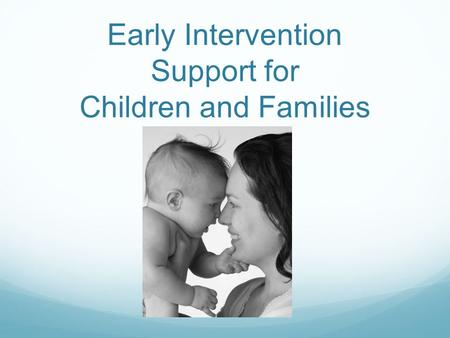 Early Intervention Support for Children and Families.