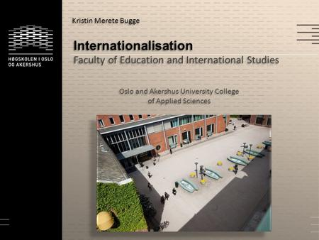 Internationalisation Faculty of Education and International Studies Oslo and Akershus University College of Applied Sciences Kristin Merete Bugge.