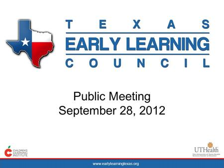 Www.earlylearningtexas.org Public Meeting September 28, 2012.