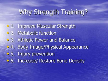 Why Strength Training? Why Strength Training? 1. Improve Muscular Strength 1. Improve Muscular Strength 2. Metabolic function 2. Metabolic function 3.