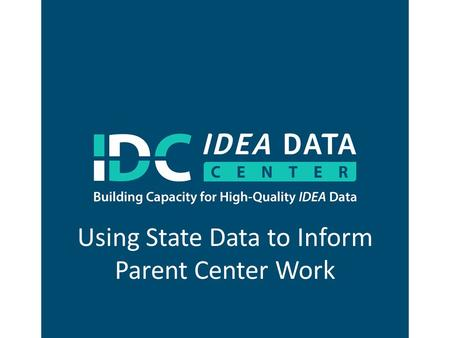 Using State Data to Inform Parent Center Work. Region 2 Parent Technical Assistance Center (PTAC) Conference Charleston, SC June 25, 2015 Presenter: Terry.