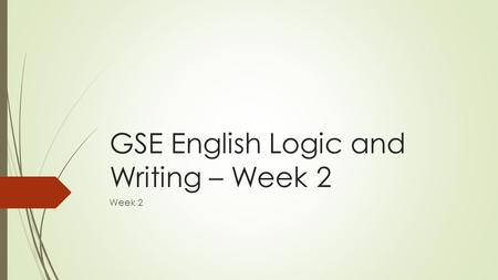 GSE English Logic and Writing – Week 2 Week 2. Writing Paragraphs  Paragraphs are clusters of information supporting an essay's main point (or advancing.