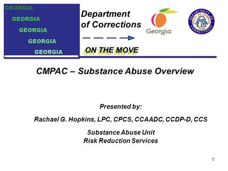 ON THE MOVE Department of Corrections GEORGIA Presented by: Rachael G. Hopkins, LPC, CPCS, CCAADC, CCDP-D, CCS Substance Abuse Unit Risk Reduction Services.