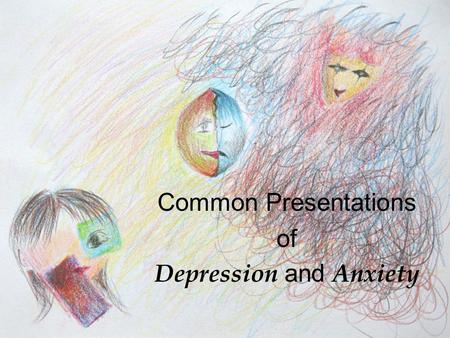 Common Presentations of Depression and Anxiety.