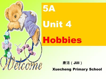 5A Unit 4 Hobbies 唐洁( Jill ) Xuecheng Primary School.