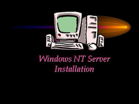 CHAPTER Windows NT Server Installation. Chapter Objectives Give an overview of the installation process Outline the pre-installation and post- installation.